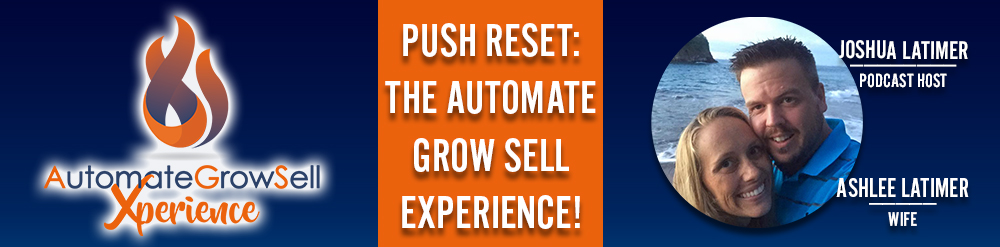 PUSH RESET: The Automate Grow Sell XPERIENCE!