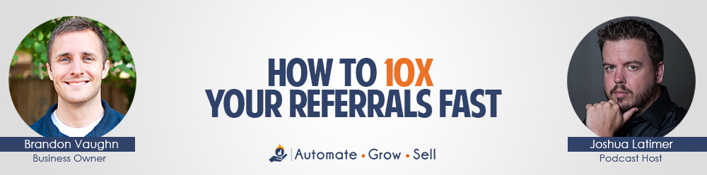 How to 10x your referrals fast